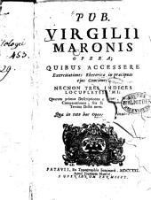 Pub. Virgilii Maronis Opera: Quibus Accessere Exercitationes Rhetoricae in praecipuas ejus Conciones