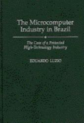 The Microcomputer Industry in Brazil: The Case of a Protected High-technology Industry
