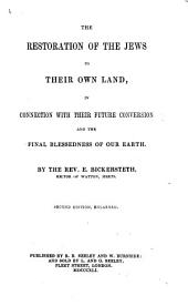 The Restoration of the Jews to Their Own Land, in Connection with Their Future Conversion and the Final Blessedness of Our Earth ... Second Edition, Enlarged