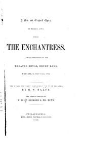 A New and Original Opera in Three Acts Entitled The Enchantress: As First Performed at the Theatre Royal, Drury Lane, May 14th, 1845
