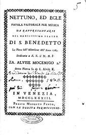Nettuno, ed Egle favola pastorale per musica da rappresentarsi nel nobilissimo teatro di S. Benedetto la fiera dell'Ascensione dell'anno 1783. ...