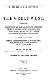 Historical collections of the Great West: containing narratives of the most important and interesting events in western history--remarkable individual adventures--sketches of frontier life--descriptions of natural curiosities: to which is appended historical and descriptive sketches of Oregon, New Mexico, Texas, Minnesota, Utah, California, Washington, Nebraska, Kansas, etc., etc