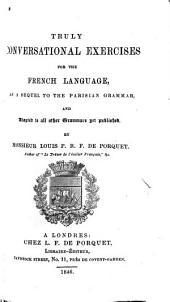 Truly Conversational Exercises for the French Language, as a Sequel to the Parisian Grammar and adapted to all other Grammars