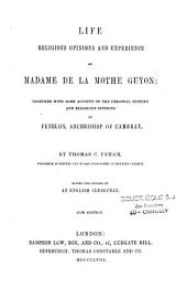 Life religious opinions and experiences of madame de la Mothe Guyon
