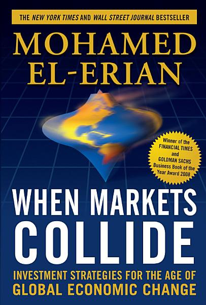 Download When Markets Collide  Investment Strategies for the Age of Global Economic Change Book