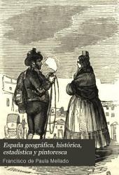 España geográfia, histórica, estadística y pintoresca: descripción de los pueblos mas notables del reino é islas adyacentes