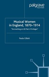 Musical Women in England, 1870-1914: Encroaching on All Man's Privileges