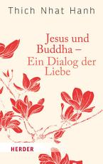 Jesus und Buddha   Ein Dialog der Liebe PDF