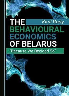 The Behavioural Economics of Belarus PDF