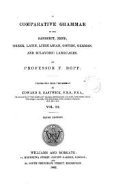 A Comparative Grammar of the Sanskrit, Zend, Greek, Latin, Lithuanian, Gothic, German, and Sclavonic Languages: Volume 3