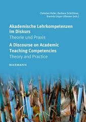 Akademische Lehrkompetenzen im Diskurs A Discourse on Academic Teaching Competencies: Theorie und Praxis Theory and Practice