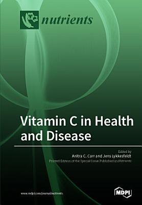 Vitamin C in Health and Disease