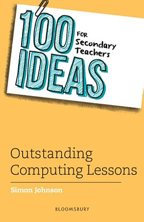 100 Ideas for Secondary Teachers  Outstanding Computing Lessons PDF