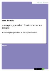 A unique approach to Fourier's series and integral: With complete proofs for all the topics discussed