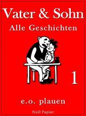 Vater und Sohn - Band 1: Unzensiert und vollständig (HD-Ausgabe)