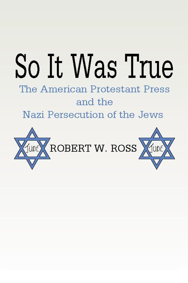 So It Was True: American Protestant Press and the Nazi Persecution of the Jews