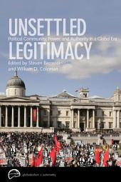 Unsettled Legitimacy: Political Community, Power, and Authority in a Global Era