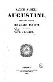 Sancti Aurelii Augustini, Hipponensis episcopi, Sermones inediti cura et studio D. A. B. Caillau