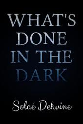 What's Done in the Dark: The Beginning: Part 1