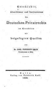 Geschichte, alterthümer und institutionen des deutschen privatrechts im grundrisse mit beigefügten quellen