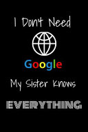 I Don't Need Google My Sister Knows Everything