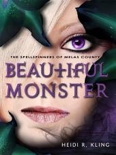 Beautiful Monster: The Spellspinners of Melas County, Book Four