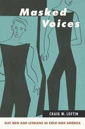 Masked Voices: Gay Men and Lesbians in Cold War America