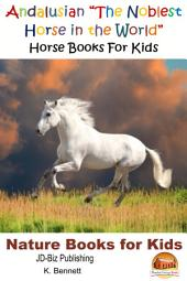 "Andalusian ""The Noblest Horse in the World"" - Horse Books For Kids"