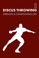 Discus Throwing Strength and Conditioning Log: Daily Discus Throwing Training Workout Journal and Fitness Diary for Athlete and Coach - Notebook