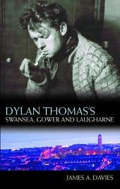 Dylan Thomas's Swansea, Gower and Laugharne