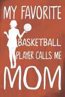 My Favorite Basketball Player Calls Me Mom: Basketball Journal for Girls and Teen Girls, Notebook with Cute Dabbing Dogs Inside, Basketball Mom Life G