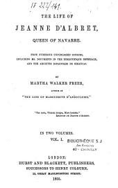 The life of Jeanne d'Albret, queen of Navarre: Volume 1
