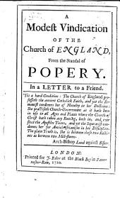 A modest vindication of the Church of England, from the scandal of Popery. In a letter to a friend. [Signed: T. L., i.e. Thomas Lewis.]