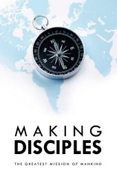 Making Disciples: The Greatest Mission of Mankind