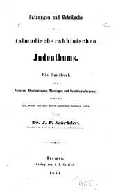 Satzungen und Gebräuche des talmudisch-rabbinischen Judenthums: ein Handbuch für Juristen, Staatsmänner, Theologen und Geschichtsforscher ...