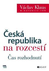 Česká republika na rozcestí: Čas rozhodnutí