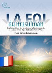 La foi du musulman: Explication Claire des six piliers de la foi et du sens de «il n'y a de divinité digne d'adoration hormis Allah»