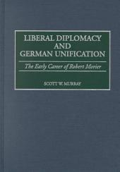 Liberal Diplomacy and German Unification: The Early Career of Robert Morier