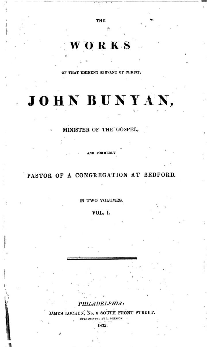 The Works of that Eminent Servant of Christ, John Bunyan, Minister of the Gospel and Formerly Pastor of a Congregation at Bedford