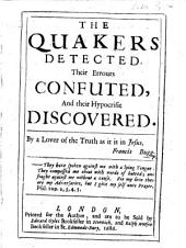 The Quakers Detected, Their Errours Confuted, and Their Hypocrisie Discovered