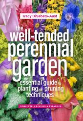The Well-Tended Perennial Garden: The Essential Guide to Planting and Pruning Techniques, Third Edition, Edition 3
