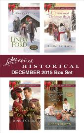 Love Inspired Historical December 2015 Box Set: A Home for Christmas\The Holiday Courtship\A Convenient Christmas Bride\Her Longed-For Family
