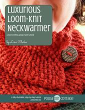 Luxurious Neckwarmer: A loom-knitting project and tutorial