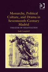 Monarchy  Political Culture  and Drama in Seventeenth Century Madrid PDF