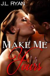 BBW Romance: Make Me Yours: BBW Romance, Curvy Women Romance, Plus Size Romance, Big Beautiful Women, Billionaire Romance, Bad Boy Romance