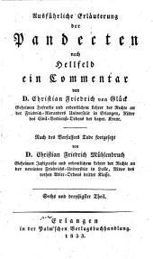 Ausführliche Erläuterung der Pandecten nach Hellfeld: ein Commentar, Band 36