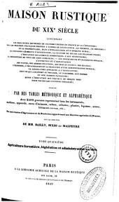 Maison rustique du XIX siècle: contenant les meilleurs méthodes de culture...terminé par des tables méthodique et alphabétique, Volume4