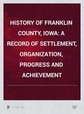 History of Franklin County, Iowa: A Record of Settlement, Organization, Progress and Achievement, Volume 1