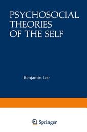 Psychosocial Theories of the Self: Proceedings of a Conference on New Approaches to the Self, held March 29–April 1, 1979, by the Center for Psychosocial Studies, Chicago, Illinois