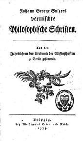 Johann George Sulzers Vermischte philosophische Schriften: aus den Jahrbüchern der Akademie der Wissenschaften zu Berlin gesammelt, Band 1